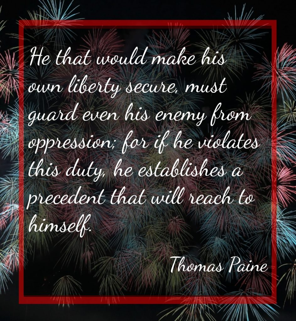 He that would make his own liberty secure, must guard even his enemy from oppression; for if he violates this duty, he establishes a precedent that will reach to himself.