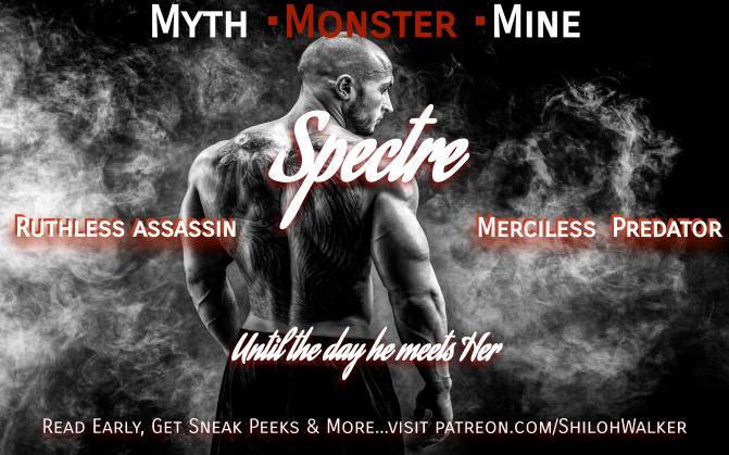 "Myth. Monster. Mine. image of a sexy male, facing away, monochrome, with smoke effects.  Text reads ""Myth. Monster. Mine. Ruthless Assassin. Merciless Predator. Until the day he met HER. For sneak peeks, early reads and more, visit https://www.patreon.com/Shilohwalker"""