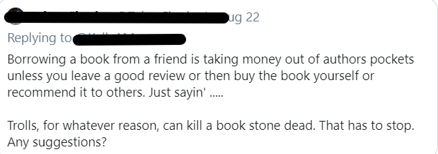 tweet suggesting that people who borrow books are taking money from authors unless they buy or review the book.  Then it suggests trolls can kill a book dead.