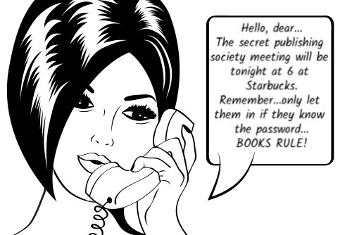 Hello, dear... The secret publishing society meeting will be tonight at 6 at Starbucks. Remember...only let them in if they know the password... BOOKS RULE!""