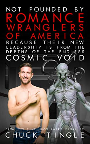 "Chuck Tingle's latest ""Not Pounded By Romance Wranglers Of America Because Their New Leadership Is From The Depths Of The Endless Cosmic Void"""